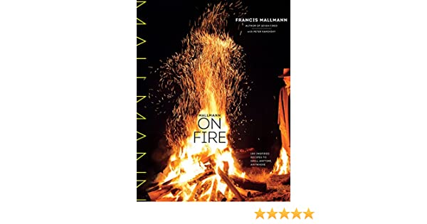 Mallmann on Fire: 100 Inspired Recipes to Grill Anytime, Anywhere (English Edition) eBook: Francis Mallmann, Peter Kaminsky: Amazon.es: Tienda Kindle