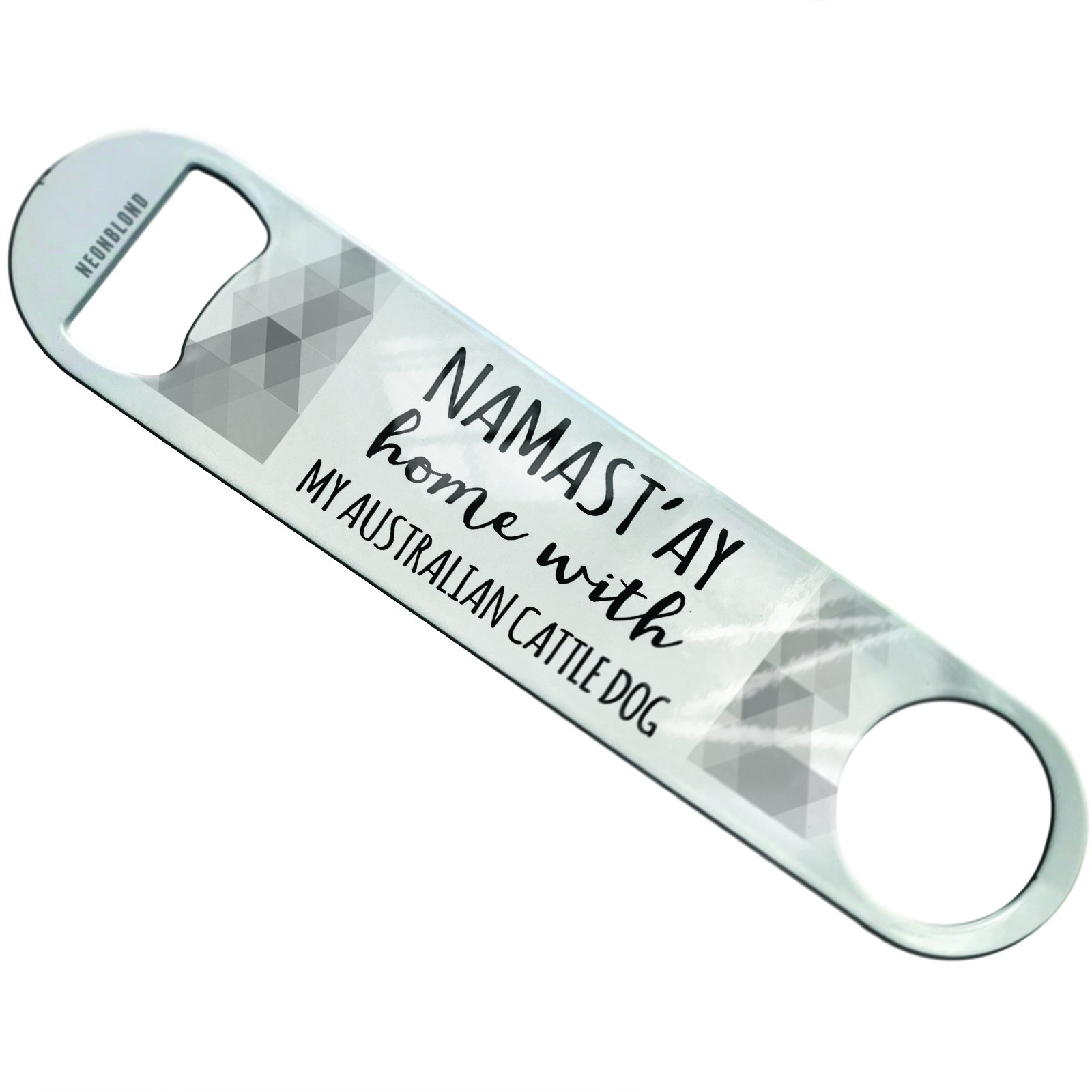 NEONBLOND Namast'ay Home With My Australian Cattle Dog Simple Sayings Flat Beer Bottle Opener Heavy Duty Bartender