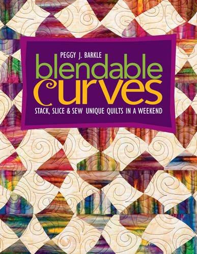 Blendable Curves: Stack, Slice & Sew Unique Quilts in a - Aurora Outlets Premium