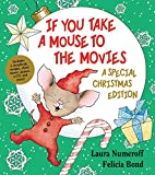 If You Take a Mouse to the Movies (A Special Christmas Edition) (If You Give.)