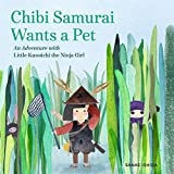 Chibi Samurai Wants a Pet: An Adventure with Little Kunoichi the Ninja Girl