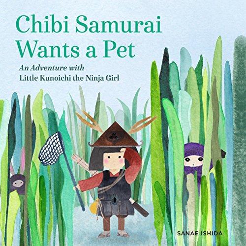 Chibi Samurai Wants a Pet: An Adventure with Little Kunoichi the Ninja Girl ()