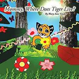Nursery Rhymes: Mommy, Where Does Tiger Live? -Baby Rhyming Book-Funny Rhyming Picture Book for Beginner Readers/Bedtime Story(1-6)-Read Aloud Kids Book-Toddler ... e Book-Read Along Kids Book: Tiger Book by [Vitale, Mary Ann]