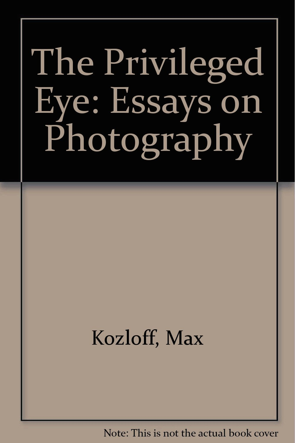the privileged eye essays on photography max kozloff the privileged eye essays on photography max kozloff 9780826308917 com books