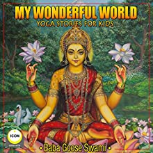 My Wonderful World - Yoga Stories for Kids Audiobook by Geoffrey Giuliano Narrated by Baba Goose Swami