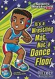 It's a Wrestling Mat, Not a Dance Floor, Scott Nickel, 1434230767