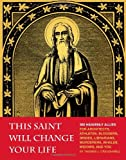 This Saint Will Change Your Life, Thomas J. Craughwell, 1594745285