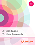 A Field Guide To User Research (Smashing eBooks) (English Edition)