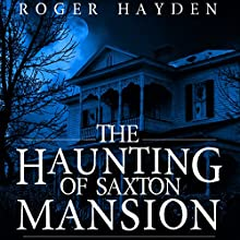 The Haunting of Saxton Mansion: A Haunted House Mystery, Book 1 Audiobook by Roger Hayden Narrated by Elisabeth Lagelee