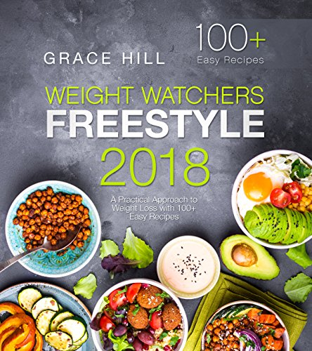 Weight Watchers Freestyle 2018: A Practical Approach to Weight Loss with 100+ Easy Recipes (The Essential Flex Guide) by Grace Hill