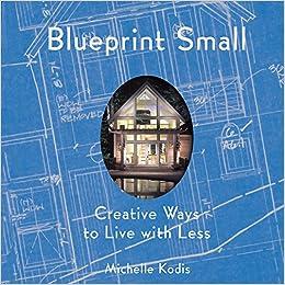 vari stili rivenditore di vendita per tutta la famiglia Blueprint Small: Creative Ways to Live with Less: Michelle ...