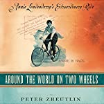 Around the World on Two Wheels: Annie Londonderry's Extraordinary Ride   Peter Zheutlin