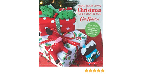 make your own christmas decorations everything you need to sew 12 festive felt ornaments cath kidston amazoncom books