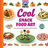 Cool Snack Food Art: Easy Recipes That Make Food Fun to Eat!