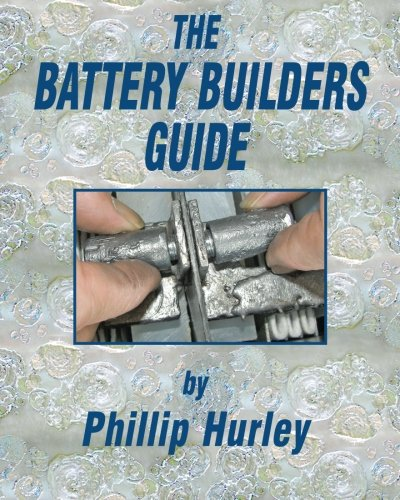 The Battery Builders Guide: How to Build, Rebuild and Recondition Lead-Acid Batteries (Battery Reconditioning)