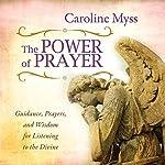 The Power of Prayer: Guidance, Prayers, and Wisdom for Listening to the Divine | Caroline Myss