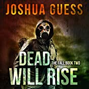 Dead Will Rise: The Fall, Book 2 | Joshua Guess
