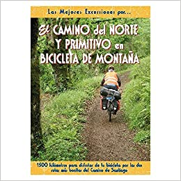 El Camino del Norte y Primitivo en bicicleta de montaña Las Mejores Excursiones Por...: Amazon.es: Orts, Carlos: Libros