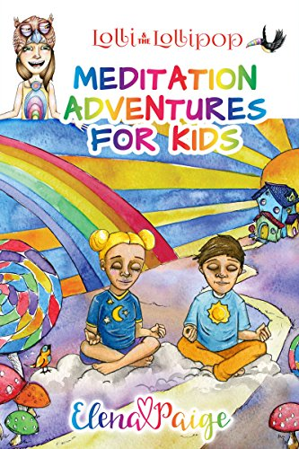Lolli and the Lollipop (MEDITATION ADVENTURES FOR KIDS Book 1) by [Paige, Elena]