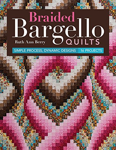 Braided Bargello Quilts: Simple Process, Dynamic Designs * 1
