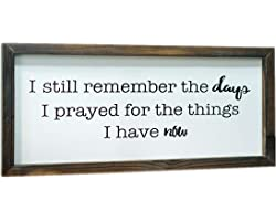 SIMPLY ANI I Still Remember The Days I Prayed for The Things I Have Now Rustic Wooden Signs   Prayer Sign   Farmhouse Wall De