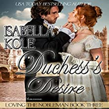 Duchess's Desire: Loving the Nobleman, Book 3 Audiobook by Isabella Kole Narrated by Jo Hawkes