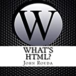 What's HTML? | John Rouda