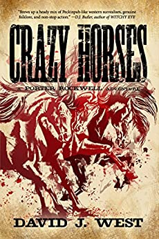 CRAZY HORSES: A Porter Rockwell Adventure (Dark Trails Saga Book 2) by [West, David J.]
