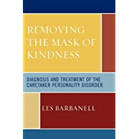 Removing the Mask of Kindness: Diagnosis and Treatment of the Caretaker Personality Syndrome