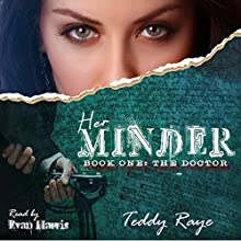 Her Minder: Book One: The Doctor (Volume 1) Audiobook by Teddy Raye Narrated by evan harris