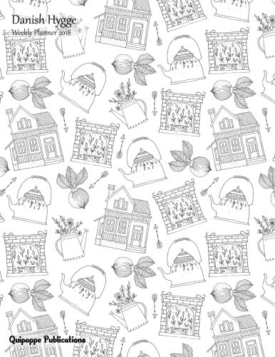 Danish Hygge Weekly Planner 2018: Colorable Calendar Schedule Organizer Appointment Book, Beautiful Danish Hygge Design House Style Cover 8.5x11