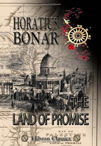 The Land of Promise: Notes of a Spring-Journey from Beersheba to Sidon