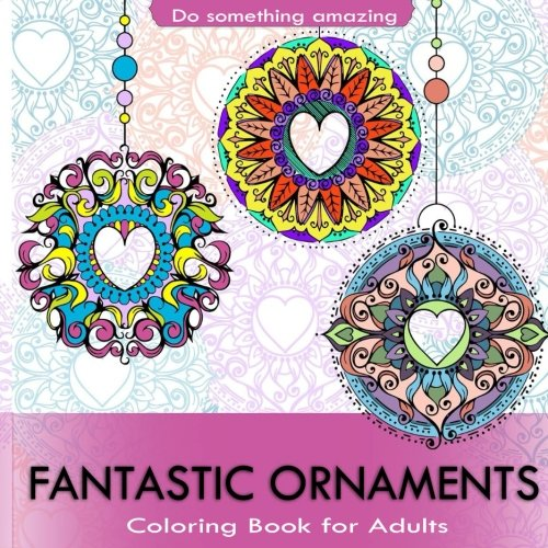 Fantastic Ornaments Coloring Book for Adults: Fantastic Ornaments Design Coloring Book for stress Relief: Creative Coloring Inspirations Bring ()