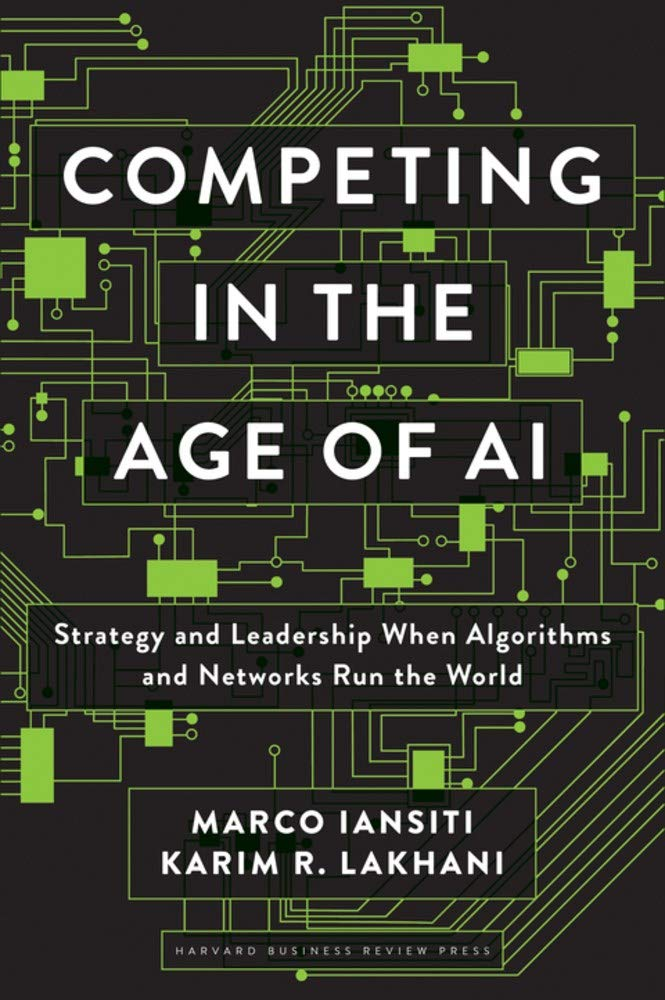 Competing in the Age of AI: Strategy and Leadership When Algorithms and Networks  Run the World : Iansiti, Marco, Lakhani, Karim R.: Amazon.es: Libros