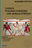 LESSICO ITALIANO CONNESSO CON QUELLO ETRUSCO: II edizione ampliata e migliorata (STUDI ETRUSCHI Vol. 9)