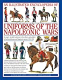 img - for An Illustrated Encyclopedia: Uniforms of the Napoleonic Wars: campaign maps; Provides an unrivalled source of visual information on the fighting men of the period book / textbook / text book