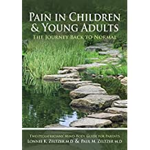 Pain in Children and Young Adults:The Journey Back to Normal: Two Pediatricians' Mind-Body Guide for Parents