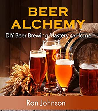 Beer Alchemy: DIY Beer Brewing Mastery @ Home (English Edition)