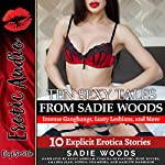 Ten Sexy Tales from Sadie Woods: Intense Gangbangs, Lusty Lesbians, and More: Ten Explicit Erotica Stories | Sadie Woods