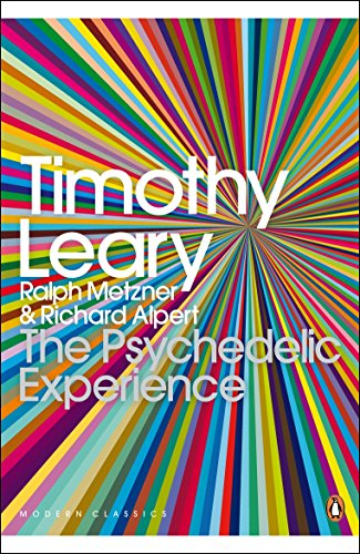 The Psychedelic Experience: A Manual Based on the Tibetan Book of the Dead. Timothy Leary, Ralph Metzner, Richard Alpert (Penguin Modern Classics)