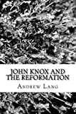 John Knox and the Reformation, Andrew Lang, 1483906175
