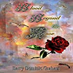 Blood Beyond the Rose: The George Beattie Story | Barry Dominic Graham