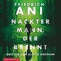 Nackter Mann, der brennt Hörbuch von Friedrich Ani Gesprochen von: Ulrich Noethen