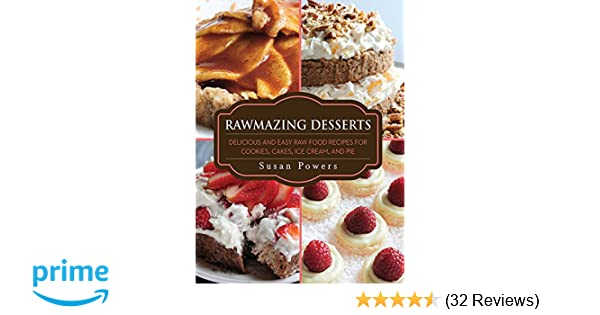 Rawmazing desserts delicious and easy raw food recipes for cookies rawmazing desserts delicious and easy raw food recipes for cookies cakes ice cream and pie susan powers 9781616086299 amazon books forumfinder Images