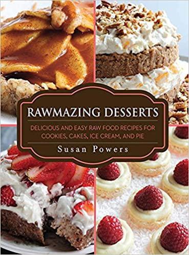 Rawmazing desserts delicious and easy raw food recipes for cookies rawmazing desserts delicious and easy raw food recipes for cookies cakes ice cream and pie susan powers 9781616086299 amazon books forumfinder Choice Image