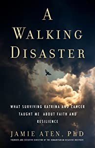 A Walking Disaster: What Surviving Katrina and Cancer Taught Me About Faith and Resilience