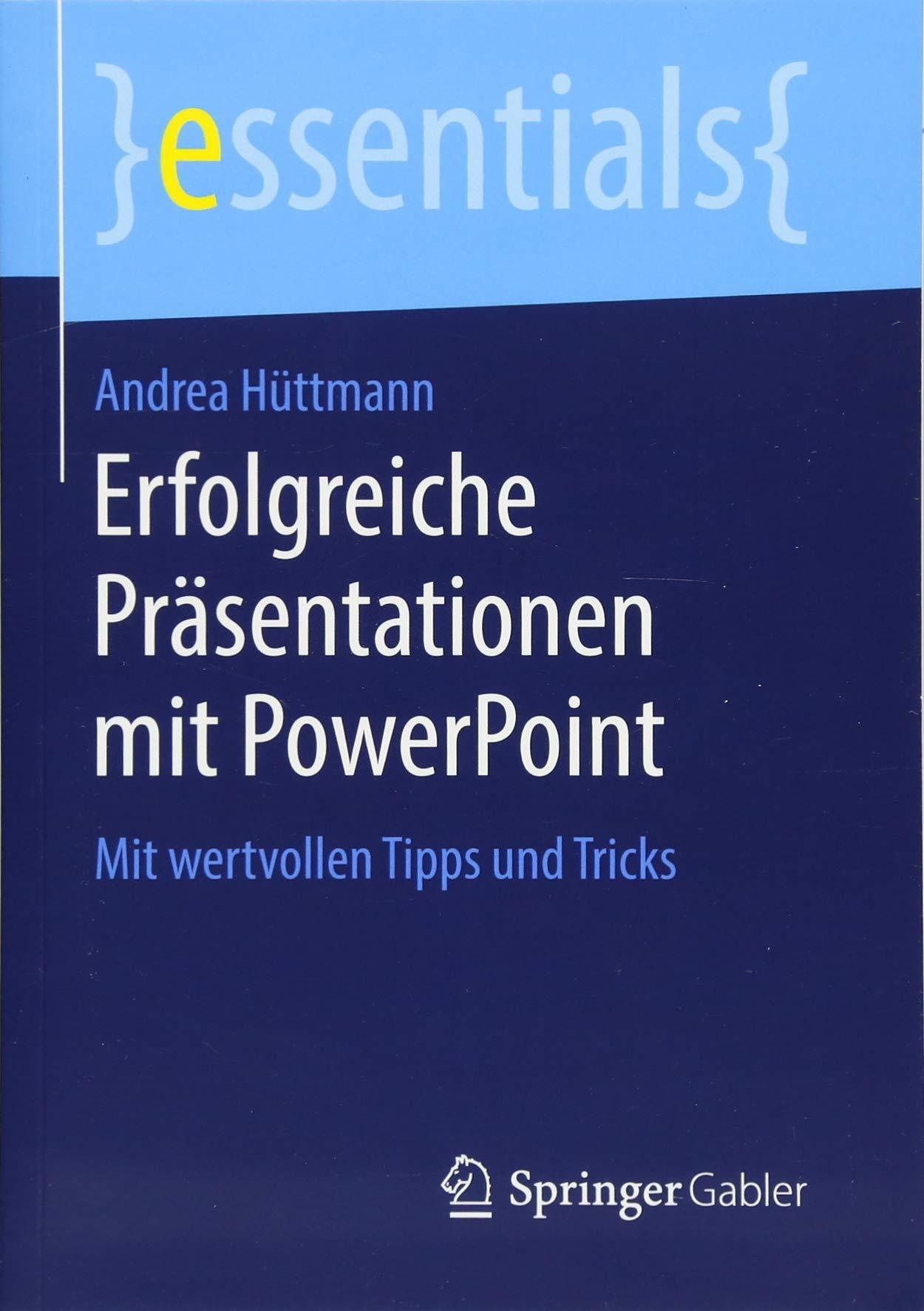 Erfolgreiche Präsentationen mit PowerPoint: Mit wertvollen Tipps und Tricks (essentials) Taschenbuch – 2. Juli 2018 Andrea Hüttmann Springer Gabler 3658221429 Wirtschaft / Allgemeines