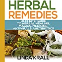Herbal Remedies: The Ultimate Guide to Herbal Healing, Magic, Medicine, Antivirals, and Antibiotics Audiobook by Linda Krall Narrated by Liz Maxwell