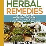 Herbal Remedies: The Ultimate Guide to Herbal Healing, Magic, Medicine, Antivirals, and Antibiotics | Linda Krall