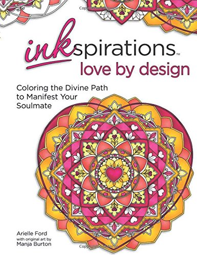 Amazoncom Inkspirations Love By Design Coloring The Divine Path To Manifest Your Soulmate 9780757319693 Arielle Ford